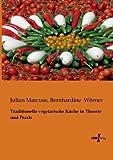 Traditionelle Vegetarische Küche in Theorie und Praxis, Julian Marcuse and Bernhardine Wörner, 395610031X