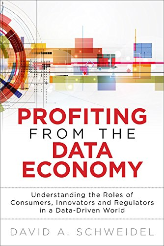 Profiting from the Data Economy: Understanding the Roles of Consumers, Innovators and Regulators in a Data-Driven World (FT Press Analytics) (Rol Exhaust)