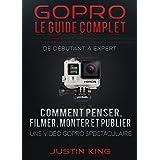 GoPro - Le Guide Complet: De Débutant à Expert (French Edition)