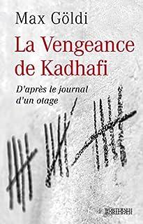 La vengeance de Kadhafi : d'après le journal d'un otage, Göldi, Max