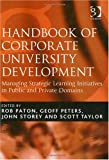 Handbook Of Corporate University Development: Managing Strategic Learning Initiatives In Public And Private Domains