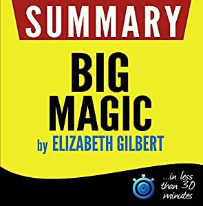 Summary Big Magic: Creative Living Beyond Fear: in less than 30 minutes