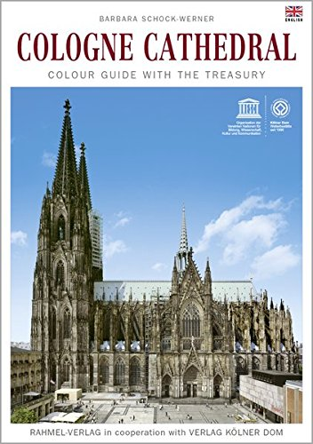 Cologne Cathedral Colour guide with the treasury. Barbara Schock-Werner: Rahmel-Verlag in ccoperation with Verlag Kölner dom