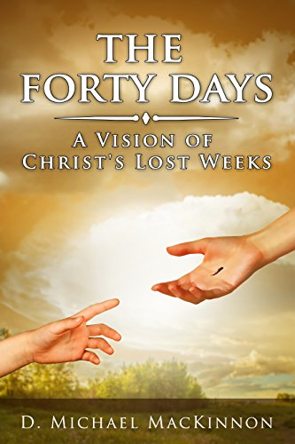 The Forty Days: A Vision of Christ's Lost Weeks cover