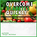 Overcome Diabetes Quickly: Actions to Improve Blood Circulation and Reduce Insulin | George McClelland