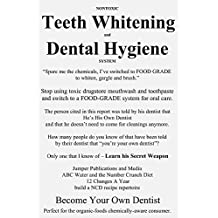 "Nontoxic Teeth Whitening and Dental Hygiene System: ""Spare me the chemicals, I've switched to FOOD GRADE to whiten, gargle and brush."""