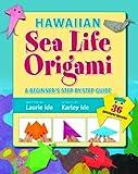 Hawaiian Sea Life Origami, Laurie Shimizu Ide, 1566479231