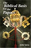The Biblical Basis for the Papacy, John Salza, 1592762840