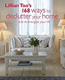 Lillian Too's 168 Ways to Declutter Your Home: And re-energize your life