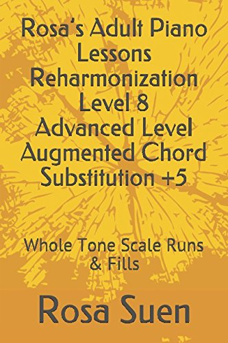 Rosa's Adult Piano Lessons Reharmonization Level 8 Advanced Level Augmented Chord Substitution +5: Whole Tone Scale Runs & Fills (Piano Tutorials) Chord Substitutions Piano