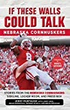 img - for If These Walls Could Talk: Nebraska Cornhuskers: Stories From the Nebraska Cornhuskers Sideline, Locker Room, and Press Box book / textbook / text book