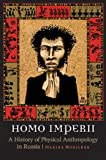 Homo Imperii : A History of Physical Anthropology in Russia, Mogilner, Marina, 0803239785