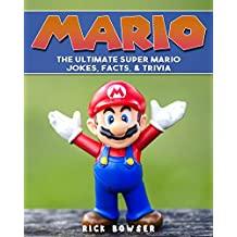 Mario: The Ultimate Super Mario Jokes, Facts & Trivia (Mario, Super Mario, Nintendo)