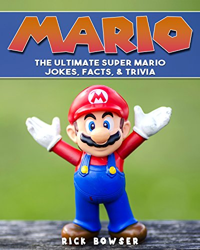 Mario: The Ultimate Super Mario Jokes, Facts & Trivia (Mario, Super Mario, Nintendo) -