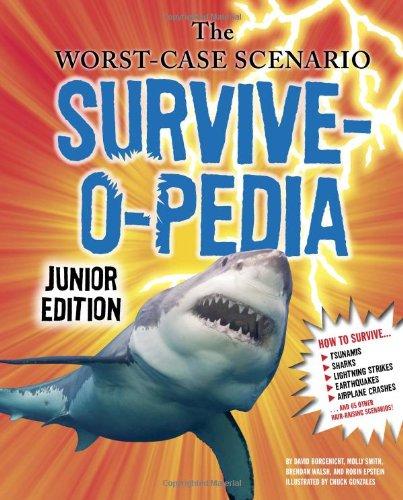 The Worst-Case Scenario Survive-o-pedia Hardcover – August 17, 2011 David Borgenicht Molly Smith Brendan Walsh Robin Epstein