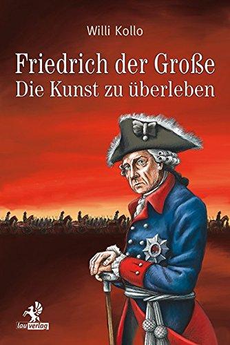Friedrich der Große: Die Kunst zu überleben