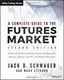 A Complete Guide to the Futures Market: Technical Analysis, Trading Systems, Fundamental Analysis, Options, Spreads and Trading Principles (Wiley Trading)