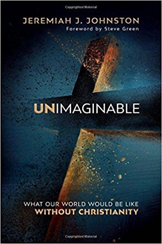 [By Jeremiah J. Johnston] Unimaginable: What Our World Would Be Like Without Christianity (Hardcover)【2017】by Jeremiah J. Johnston (Author) (Hardcover)