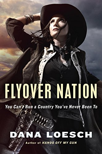 Flyover Nation: You Can't Run a Country You've Never Been To by [Loesch, Dana]