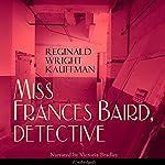 Miss Frances Baird, Detective | Reginald Wright Kauffman