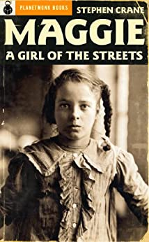 maggie a girl of the streets Stephen crane published his first novel maggie: a girl of the streets in march  1893 on his own expenses under the pseudonym johnston smith as a young.
