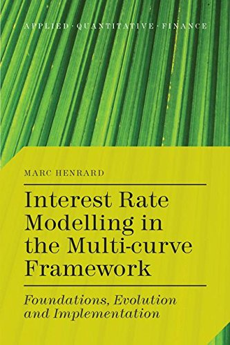 (Interest Rate Modelling in the Multi-Curve Framework: Foundations, Evolution and Implementation (Applied Quantitative)