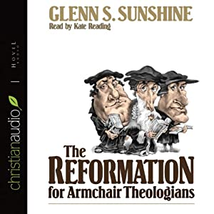 The Reformation for Armchair Theologians Audiobook