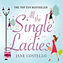 All The Single Ladies Hörbuch von Jane Costello Gesprochen von: Jane Collingwood