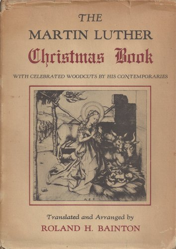 The Martin Luther Christmas Book With Celebrated Woodcuts By His Contemporaries (Woodcut Christmas)