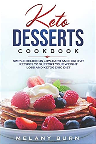 Keto Desserts Cookbook: Simple delicious low-carb and high-fat recipes to support your weight loss and ketogenic diet