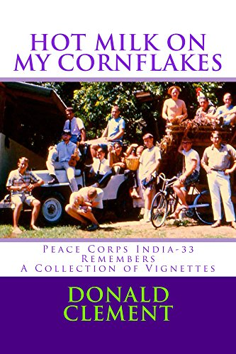 Hot Milk on My Cornflakes: Peace Corps India-33 Remembers, A Collection of Vignettes ()
