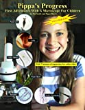 Pippa's Progress. First Adventures With A Microscope For Children: Volume 1