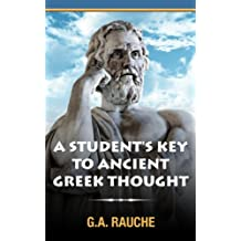A Student's Key to Ancient Greek Thought: An Introduction to Philosophy (Ancient Greek Philosophy)