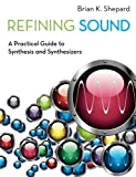 img - for Refining Sound: A Practical Guide to Synthesis and Synthesizers by Shepard Brian K. (2013-11-01) Paperback book / textbook / text book