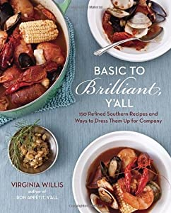 Basic to Brilliant, Y'all: 150 Refined Southern Recipes and Ways to Dress Them Up for Company by Virginia Willis (2011-09-27)