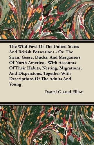 Download The Wild Fowl Of The United States And British Possessions - Or, The Swan, Geese, Ducks, And Mergansers Of North America - With Accounts Of Their ... With Descriptions Of The Adults And Young ebook