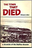 The Town That Died: The True Story of the Greatest Man-Made Explosion Before Hiroshima--A Chronicle of the Halifax Disaster
