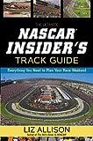 The Ultimate NASCAR Insider's Track Guide, Liz Allison, 1599957116
