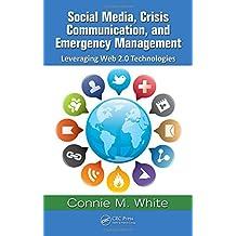 Social Media, Crisis Communication, and Emergency Management: Leveraging Web 2.0 Technologies