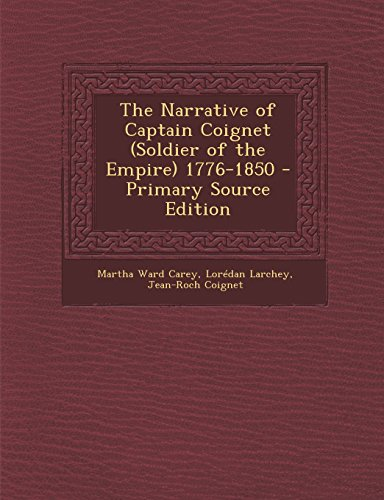 The Narrative of Captain Coignet (Soldier of the Empire) 1776-1850 - Primary Source Edition