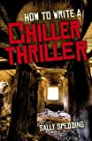 img - for How To Write a Chiller Thriller by Sally Spedding (2014-04-25) book / textbook / text book