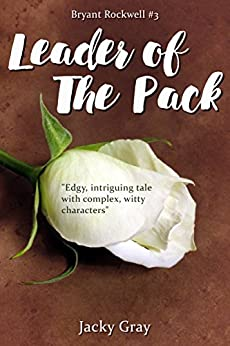 Leader of the Pack (Bryant Rockwell Book 3) by [Gray, Jacky]