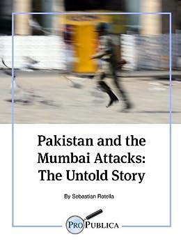 Pakistan and the Mumbai Attacks: The Untold Story (Kindle Single) by [Rotella, Sebastian]