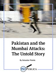 Pakistan and the Mumbai Attacks: The Untold Story (Kindle Single) (English Edition)