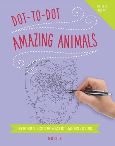 Dot to Dot: Amazing Animals: Join The Dots To Reveal The World'S Best-Loved Birds And Beasts pdf