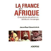 La France en Afrique: Cinq siècle de présence: vérités et mensonges