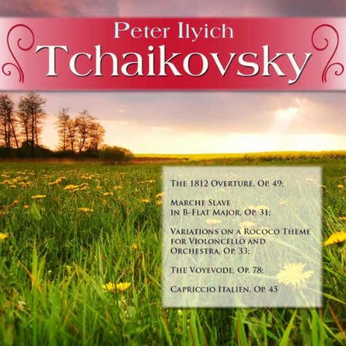 Peter Ilyich Tchaikovsky: The 1812 Overture, Op. 49; Marche Slave in B-Flat Major, Op. 31; Variations on a Rococo Theme for Violoncello and Orchestra, Op. 33; The Voyevode, Op. 78; Capriccio Italien,