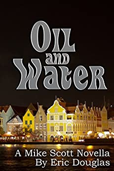 Oil and Water: A Mike Scott Novella (A Mike Scott Thriller Book 7) by [Douglas,Eric]