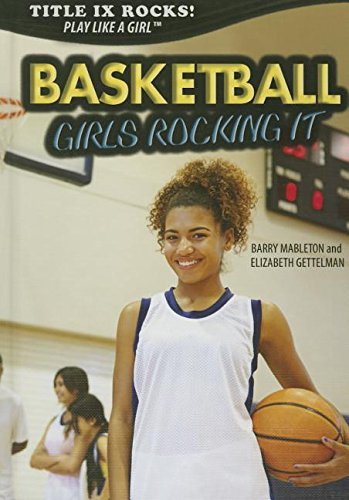 Basketball: Girls Rocking It (Title IX Rocks: Play Like a Girl) by Rosen Young Adult