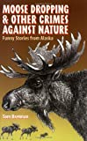 Moose Dropping and Other Crimes Against Nature, Tom Brennan, 0945397844